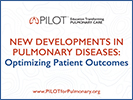 2019 PILOT Regionals New Developments in Pulmonary Diseases: Optimizing Patient Outcomes