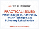 2019 PILOT Regionals Practical Issues: Patient Education, Adherence, Inhaler Technique, and Pulmonary Rehabilitation