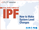 2018 Real World Impact in IPF: How to Make System Level Changes